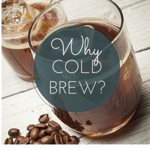 Why Cold Brew?